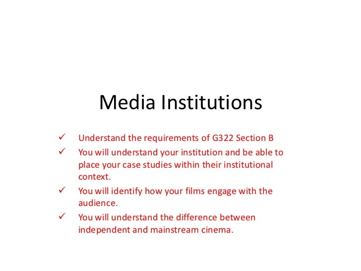 Media Institutions   Understand the requirements of G322 Section B   You will understand your institution and be able to...