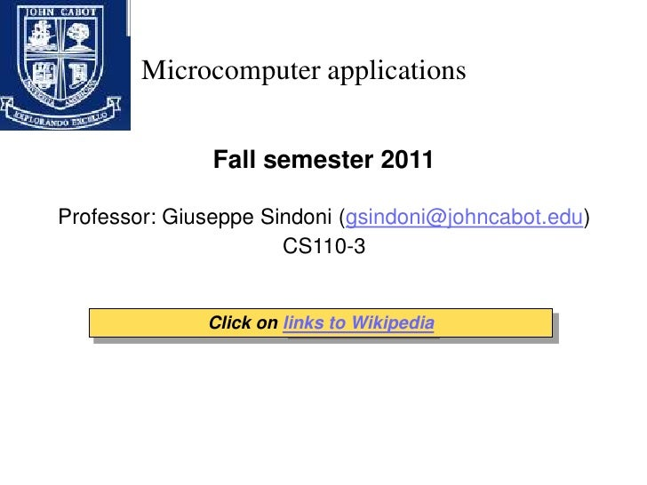 Microcomputer applications<br />Fall semester 2011<br />Professor: Giuseppe Sindoni (gsindoni@johncabot.edu)<br />CS110-3<...