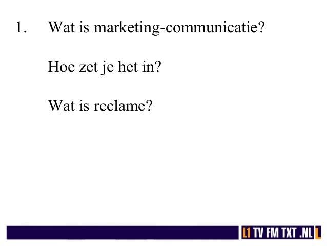 1. Wat is marketing-communicatie? Hoe zet je het in? Wat is reclame?