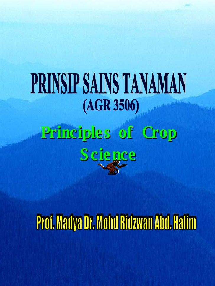 PRINSIP SAINS TANAMAN (AGR 3506) Prof. Madya Dr. Mohd Ridzwan Abd. Halim Principles of Crop Science