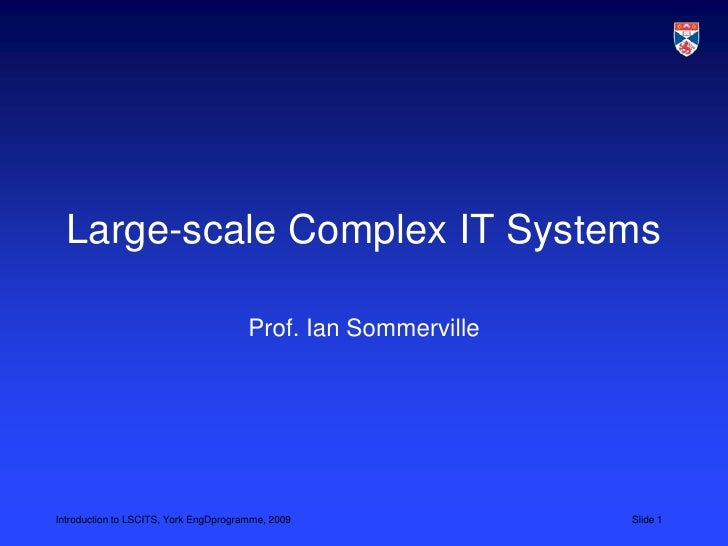 Large-scale Complex IT Systems<br />Prof. Ian Sommerville<br />