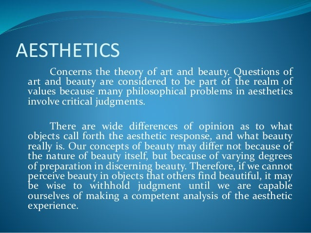 a definition of aesthetics in philosophy Aesthetics (/ ɛ s ˈ θ ɛ t ɪ k s, iː s-/ also spelled esthetics) is a branch of philosophy that explores the nature of art, beauty, and taste, with the creation.