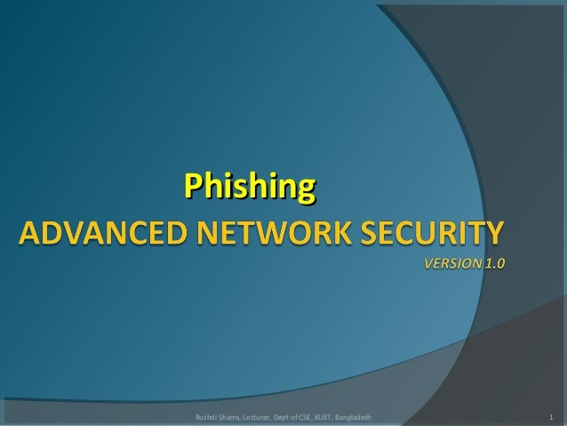 PhishingPhishing 1Rushdi Shams, Lecturer, Dept of CSE, KUET, Bangladesh