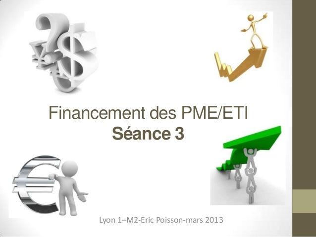 Financement des PME/ETI       Séance 3     Lyon 1–M2-Eric Poisson-mars 2013