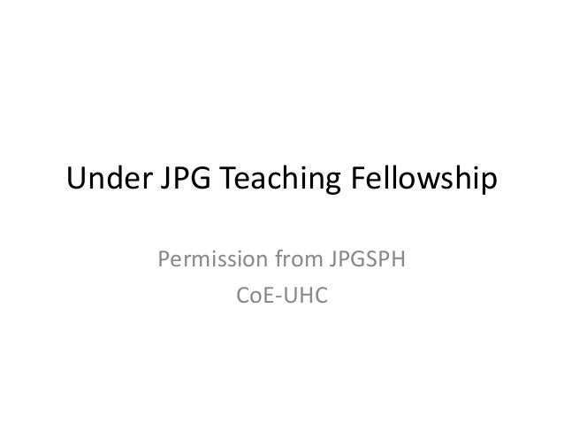 Under JPG Teaching Fellowship Permission from JPGSPH CoE-UHC