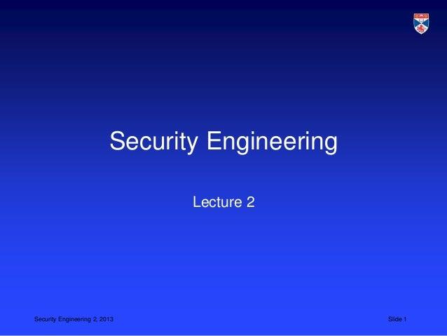 Security Engineering                                 Lecture 2Security Engineering 2, 2013                     Slide 1