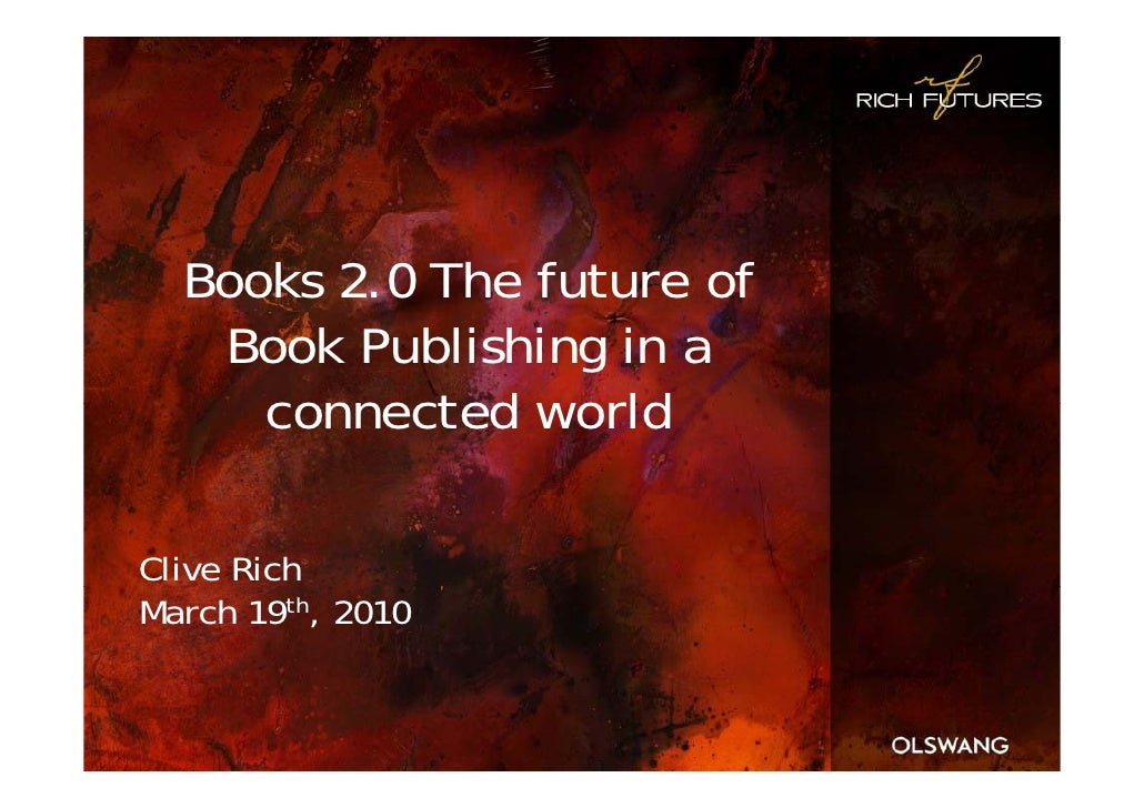 Books 2.0 The future of    Book Publishing in a      connected world  Clive Rich March 19th, 2010