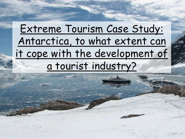 Extreme Tourism Case Study: Antarctica, to what extent can it cope with the development of a tourist industry?