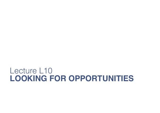 Lecture L10 LOOKING FOR OPPORTUNITIES