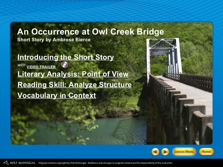 analyzing an occurrence at owl creek An analysis of ambrose bierce's an occurrence at owl creek bridge - lea lorena jerns - scientific essay - english - literature, works - publish your bachelor's or master's thesis, dissertation, term paper or essay.