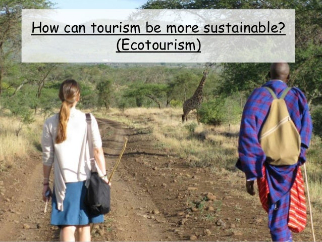 How can tourism be more sustainable? (Ecotourism)