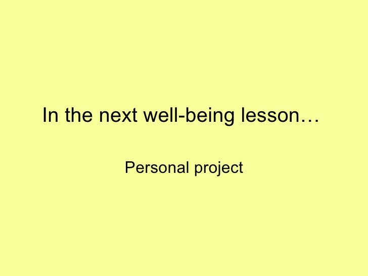 In the next well-being lesson…  Personal project