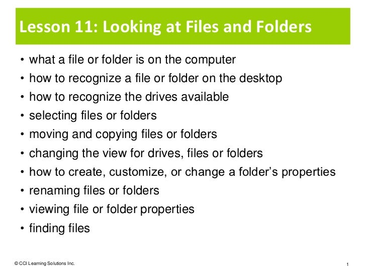 Lesson 11: Looking at Files and Folders  • what a file or folder is on the computer  • how to recognize a file or folder o...