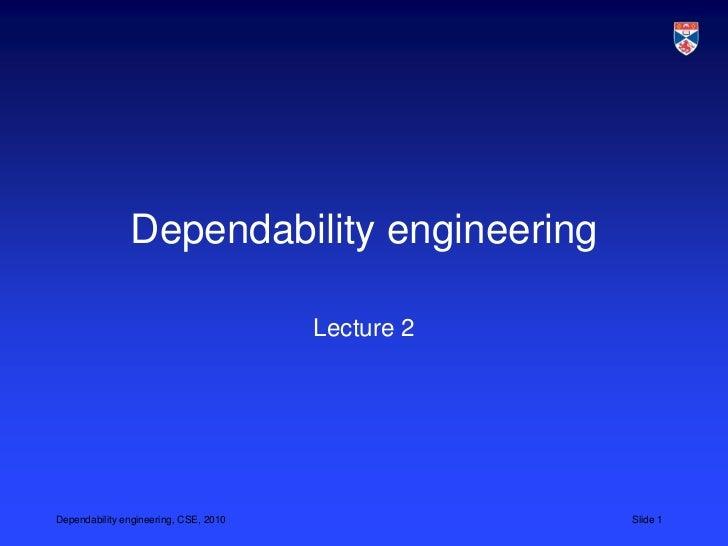 Dependability engineering                                       Lecture 2Dependability engineering, CSE, 2010             ...