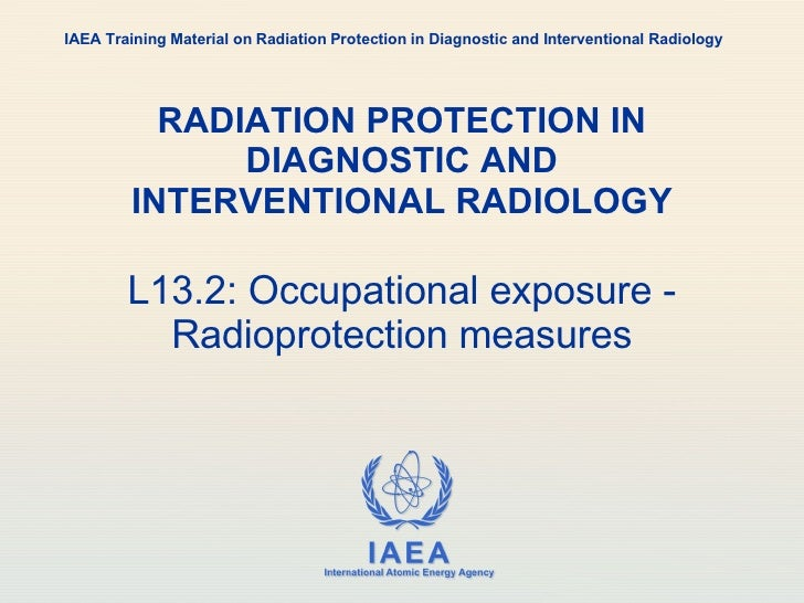RADIATION PROTECTION IN DIAGNOSTIC AND INTERVENTIONAL RADIOLOGY L13.2: Occupational exposure - Radioprotection measures IA...