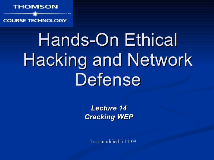 Hands-On Ethical Hacking and Network Defense Lecture 14 Cracking WEP Last modified 5-11-09