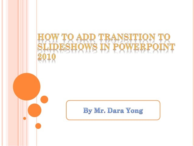 What is the Transition?   Slide transitions are the animation-like effects that occur    in Slide Show view when you move...