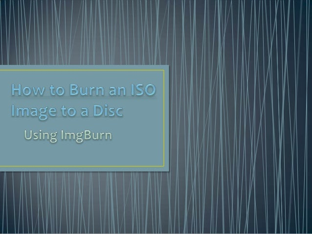 • There may be a time when you have an ISO image that you  need to burn to a CD or DVD for use in a computer or other  dev...