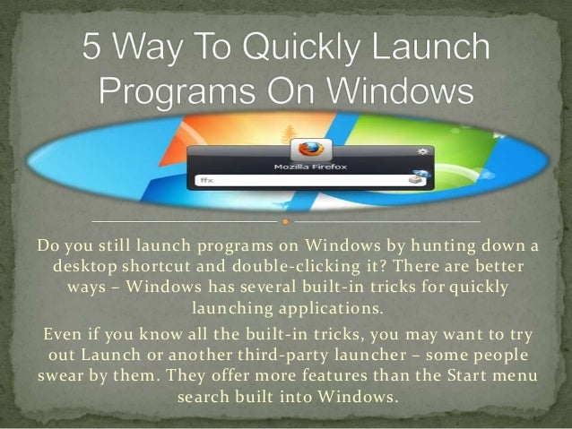 Do you still launch programs on Windows by hunting down a  desktop shortcut and double-clicking it? There are better   way...
