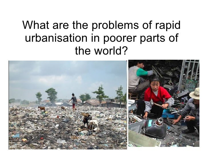 What are the problems of rapid urbanisation in poorer parts of the world?