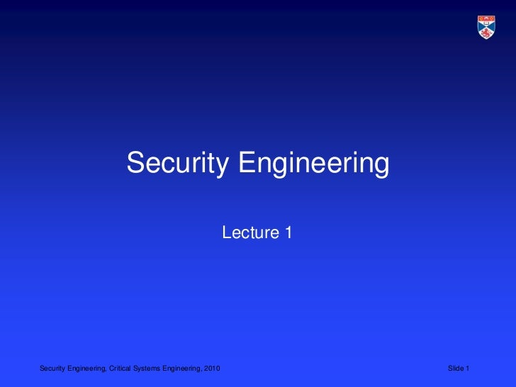 Security Engineering                                                           Lecture 1Security Engineering, Critical Sys...