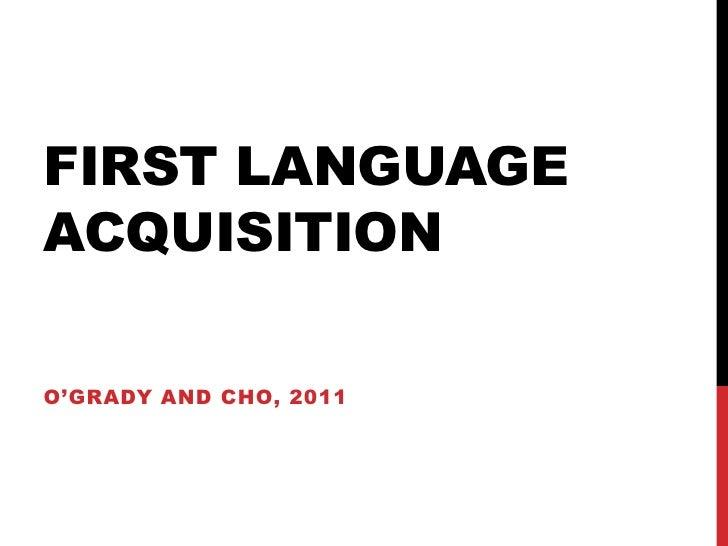 FIRST LANGUAGEACQUISITIONO'GRADY AND CHO, 2011