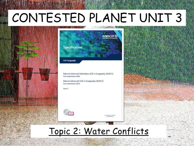 CONTESTED PLANET UNIT 3 Topic 2: Water Conflicts
