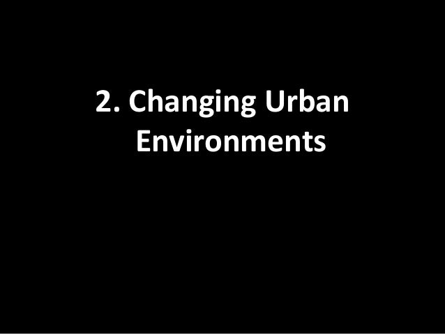 2. Changing Urban Environments