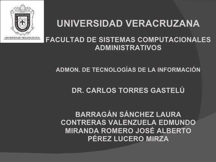 UNIVERSIDAD VERACRUZANA FACULTAD DE SISTEMAS COMPUTACIONALES ADMINISTRATIVOS ADMON. DE TECNOLOGÍAS DE LA INFORMACIÓN DR. C...