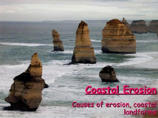 Coastal ErosionCoastal Erosion Causes of erosion, coastalCauses of erosion, coastal landformslandforms