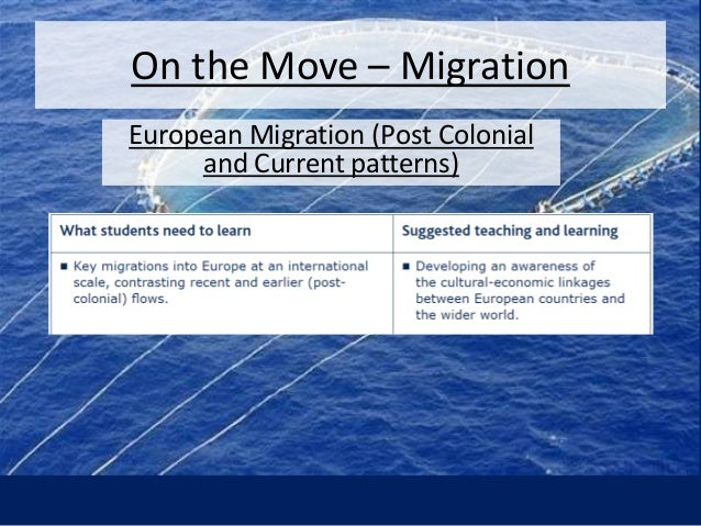On the Move – Migration European Migration (Post Colonial and Current patterns)