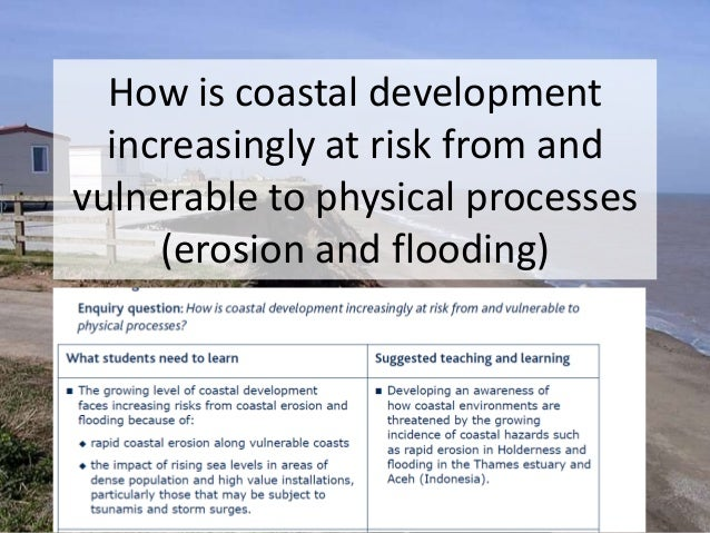 How is coastal development increasingly at risk from and vulnerable to physical processes (erosion and flooding)