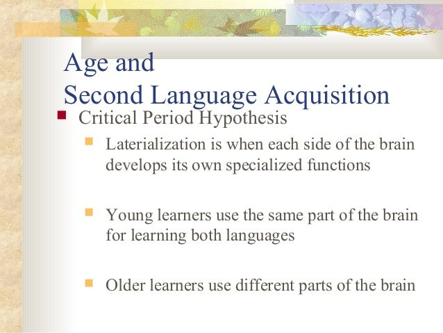 evaluating the critical period hypothesis from In second language acquisition research, the critical period hypothesis (cph) holds that the function between learners' age and their susceptibility to second language input is non-linear.