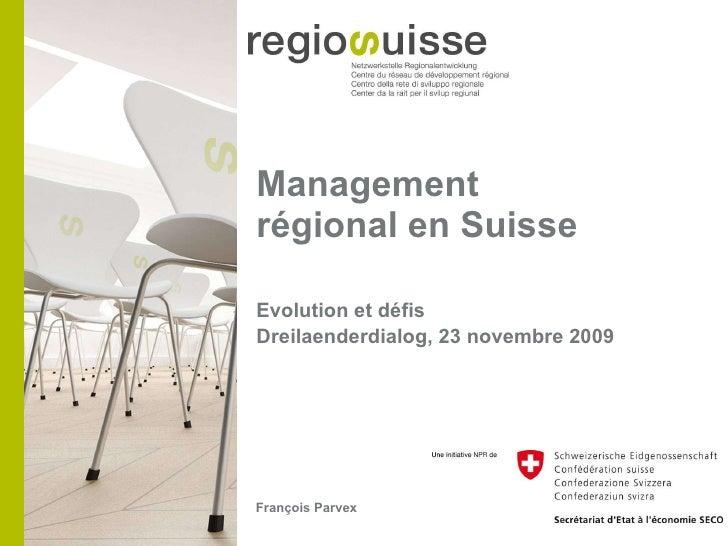 Management régional en Suisse <ul><li>Evolution et défis </li></ul><ul><li>Dreilaenderdialog, 23 novembre 2009 </li></ul>