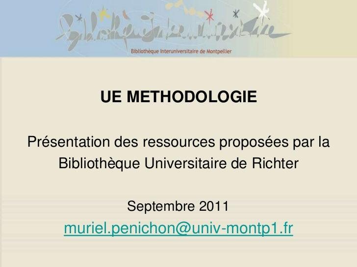 UE METHODOLOGIEPrésentation des ressources proposées par la    Bibliothèque Universitaire de Richter              Septembr...