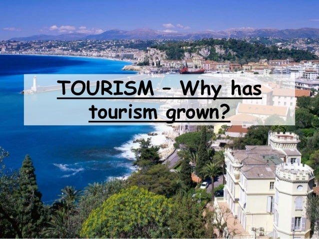 TOURISM – Why has tourism grown?