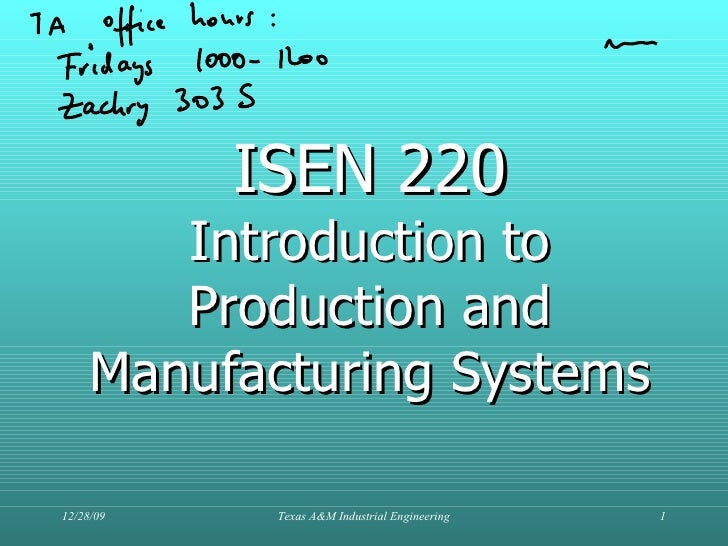 ISEN 220 Introduction to Production and Manufacturing Systems 12/28/09 Texas A&M Industrial Engineering