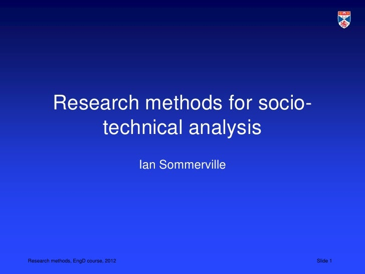 Research methods for socio-             technical analysis                                      Ian SommervilleResearch me...