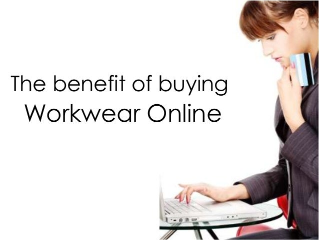 The benefit of buying Workwear Online