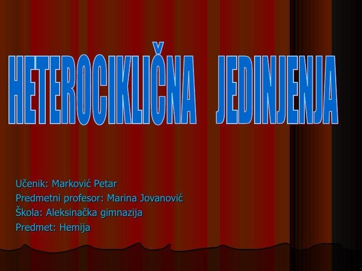Učenik: Marković PetarPredmetni profesor: Marina JovanovićŠkola: Aleksinačka gimnazijaPredmet: Hemija