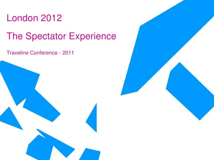 London 2012<br />The Spectator Experience<br />Traveline Conference - 2011<br />