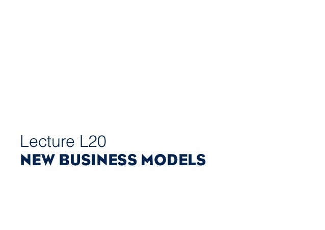 Lecture L20 NEW BUSINESS MODELS