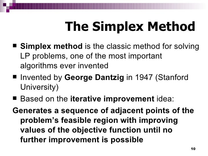the simplex solution method A-2 module a the simplex solution method the simplex method is a general mathematical solution technique for solving linear pro- gramming problems in the simplex method, the model is put into the form of a table,.