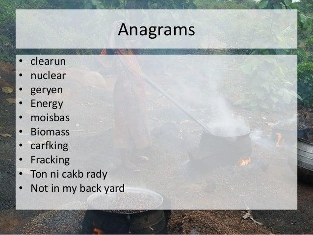 Anagrams • clearun • nuclear • geryen • Energy • moisbas • Biomass • carfking • Fracking • Ton ni cakb rady • Not in my ba...