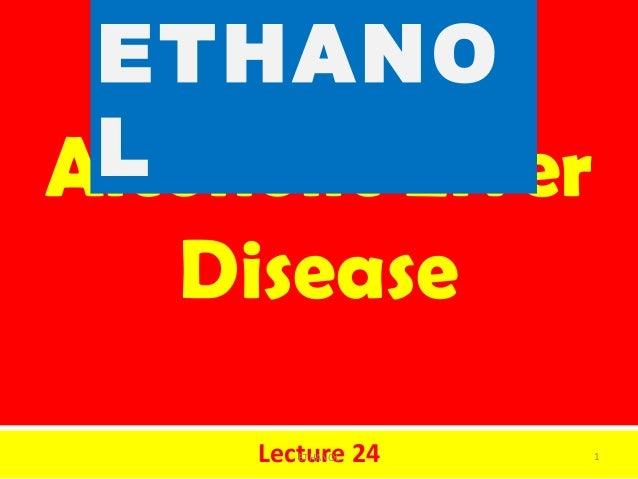 Alcoholic LiverDiseaseLecture 24ETHANOL1ETHANOL