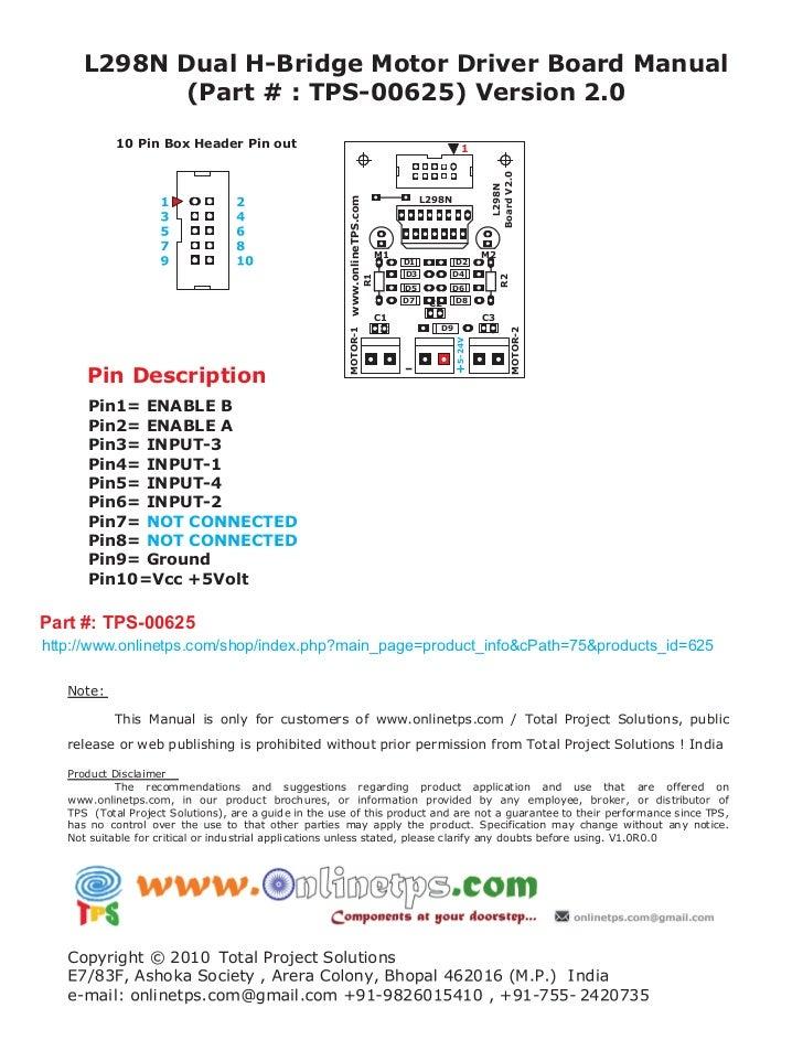 L298N Dual H-Bridge Motor Driver Board Manual           (Part # : TPS-00625) Version 2.0         10 Pin Box Header Pin out...