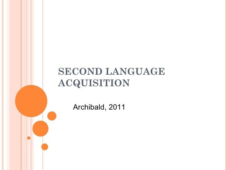 SECOND LANGUAGEACQUISITION  Archibald, 2011