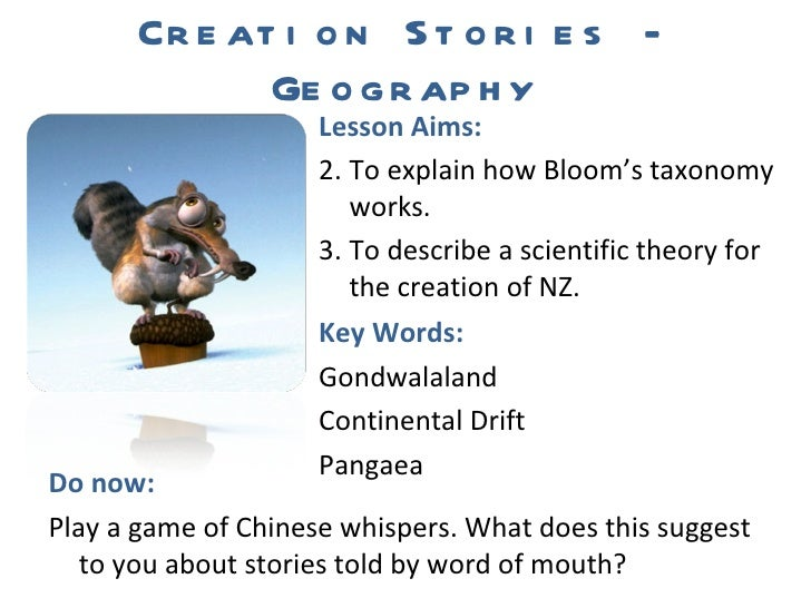 Creation Stories - Geography <ul><li>Do now:  </li></ul><ul><li>Play a game of Chinese whispers. What does this suggest to...