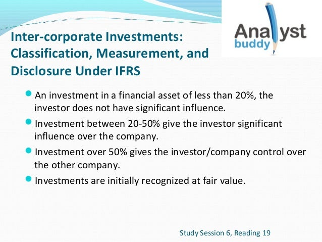 Inter-corporate Investments: Classification, Measurement, and Disclosure Under IFRS An investment in a financial asset of...