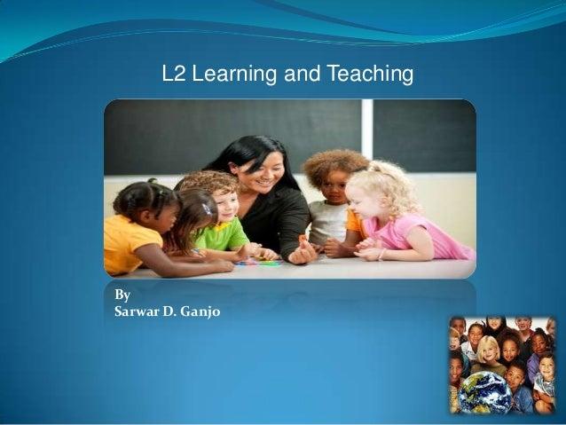 L2 Learning and TeachingBySarwar D. Ganjo